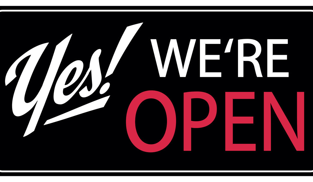 We are open…..